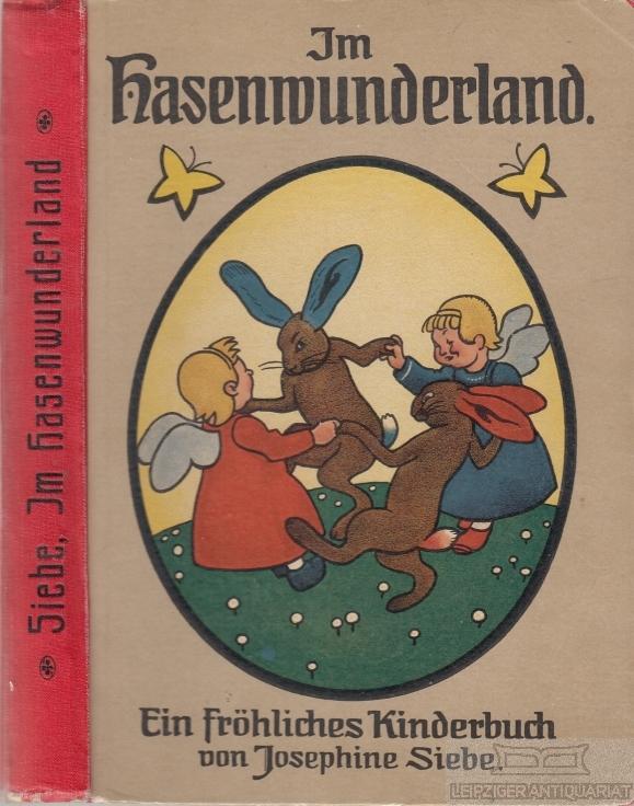 Im Hasenwunderland. Ein fröhliches Kinderbuch von Josephine: Siebe, Josephine.