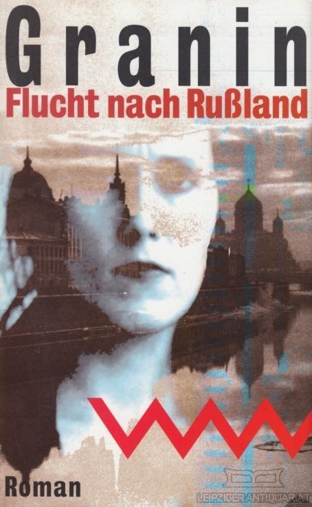 Flucht nach Rußland. Roman.: Granin, Daniil.