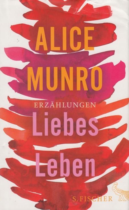 Liebes Leben. 14 Erzählungen.: Munro, Alice.