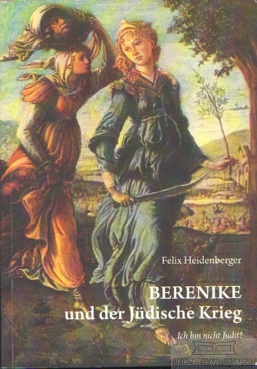 Berenike und der Jüdische Krieg. Ich bin: Heidenberger, Felix.