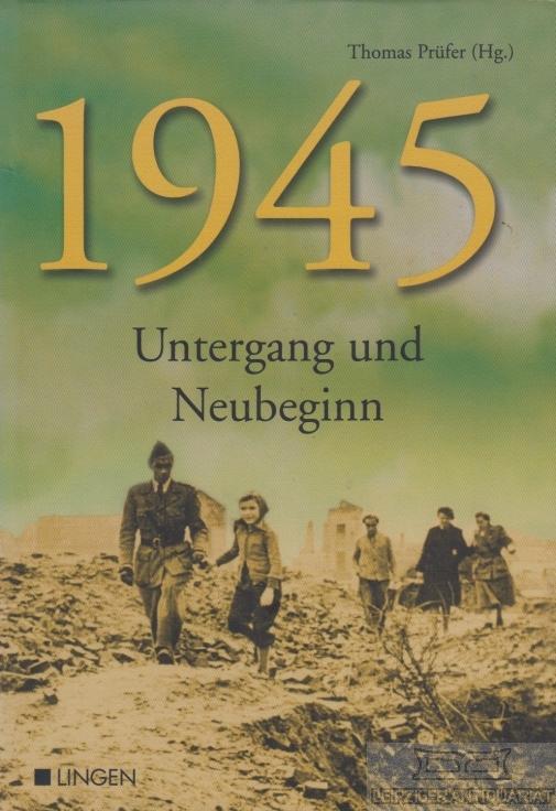 1945. Untergang und Neubeginn.: Prüfer, Thomas (Hrsg.).