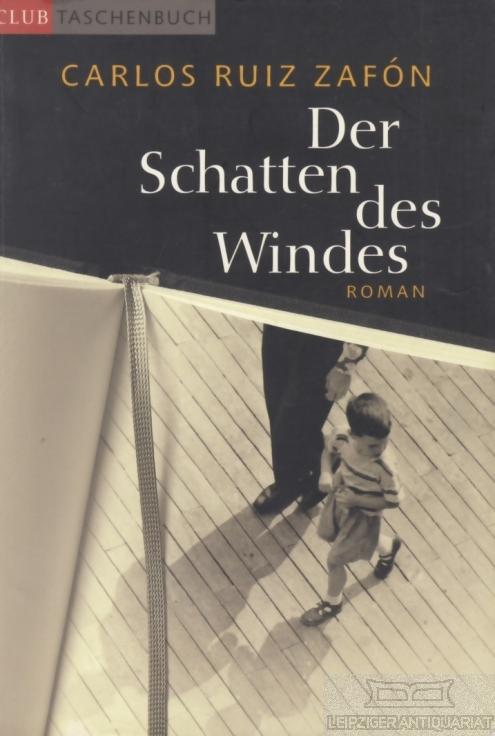 Der Schatten des Windes. Roman.: Ruiz Zafon, Carlos.
