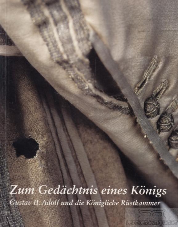 Zum Gedächtnis eines Königs. Gustav II. Adolf und die Königliche Rüstkammer. - Bursell, Barbro.