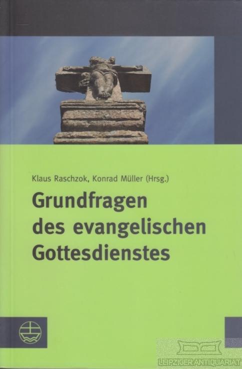 Grundfragen des evangelischen Gottesdienstes. - Raschzok, Klaus / Müller, Konrad (Hrsg.).
