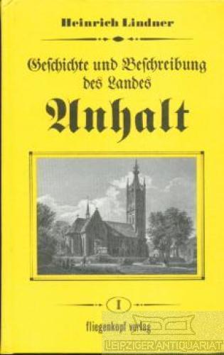 Geschichte und Beschreibung des Landes Anhalt. - Lindner, Heinrich.