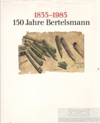 150 Jahre Bertelsmann. 1835 - 1985. Die: Kempowski, Walter u.a.