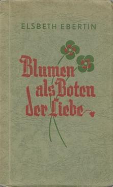 Blumen als Boten der Liebe. Zweite erweiterte: Ebertin, Elsbeth.