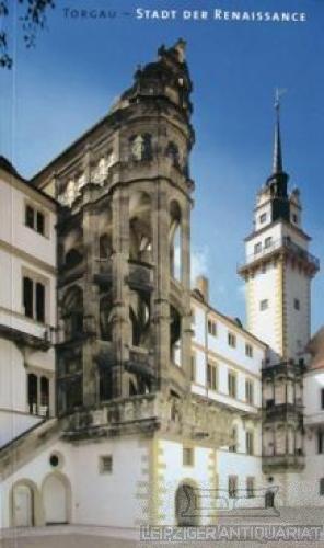 Torgau - Stadt der Renaissance.: von Stockhausen, Tilmann.