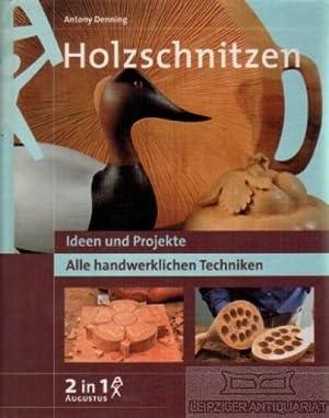 Holzschnitzen. Ideen und Projekte. Alle handwerklichen Techniken.: Denning, Antony.