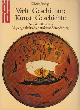 Welt-Geschichte : Kunst-Geschichte. Zum Verhältnis von Vergangenheitserkenntnis: Jähnig, Dieter.