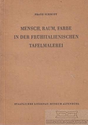 Mensch, Raum, Farbe in der frühitalienischen Tafelmalerei.: Schmidt, Franz.
