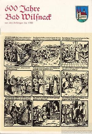 600 Jahre Bad Wilsnack. Von den Anfängen bis 1700.: Rat der Stadt Bad Wilsnack, (Hrsg.).