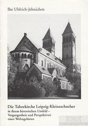 Die Taborkirche Leipzig-Kleinzschocher in ihrem historischen Umfeld: Ulrich-Jehnichen, Ilse.