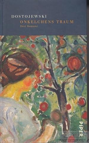 Onkelchens Traum. Drei Romane.: Dostojewski, Fjodor M.