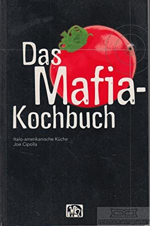 Das Mafia-Kochbuch. Italo-amerikanische Küche.: Cipolla, Joe.
