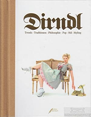 Dirndl. Trends, Traditionen, Philosphie, Pop, Stil, Styling.