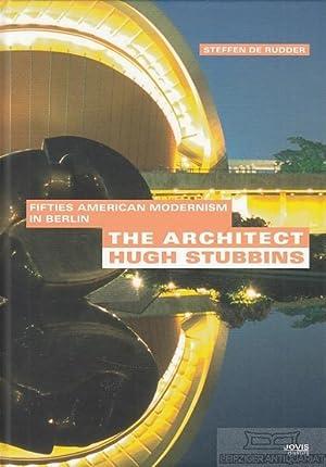 The Architekt Hugh Stubbins. Fifties American Modernism: de Rudder, Steffen.