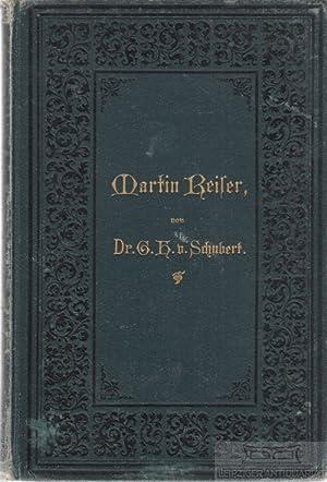 Martin Reiser. Wunderbare Lebensführung eines Arztes, erzählt: Schubert, G.(otthilf) H.(einrich).