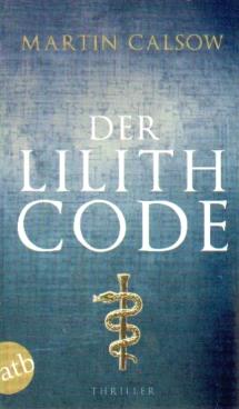 Der Lilith Code. Thriller.: Calsow, Martin.