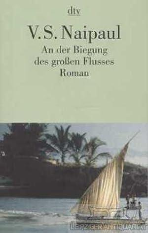 An der Biegung des großen Flusses. Roman.: Naipaul, V.S.