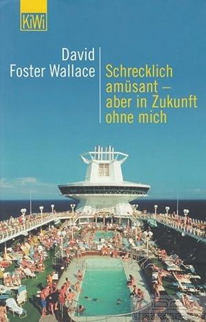 Schrecklich amüsant - aber in Zukunft ohne: Foster Wallace, David.
