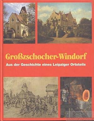 Großzschocher-Windorf. Aus der Geschichte eines Leipziger Ortsteils.: Cottin, Markus /