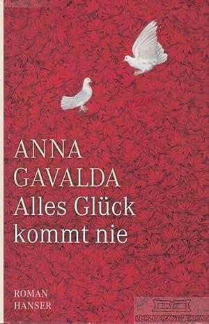 Alles Glück kommt nie. Roman.: Gavalda, Anna.