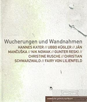 Wucherungen und Wandnahmen. 16. September - 29.: Nachtigäller, Roland (Hrsg.).