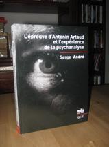 L'épreuve d'Antonin Artaud et L'expérience de La psychoanalyse.: Serge...