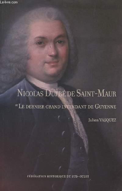 NICOLAS DUPRE DE SAINT MAUR OU LE DERNIER GRAND INTENDANT DE GUYENNE. - VASQUEZ JULIEN