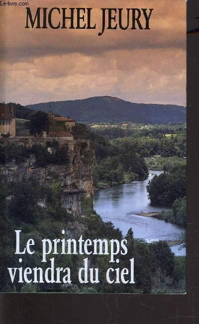 LE PRINTEMPS VIENDRA DU CIEL. - JEURY MICHEL