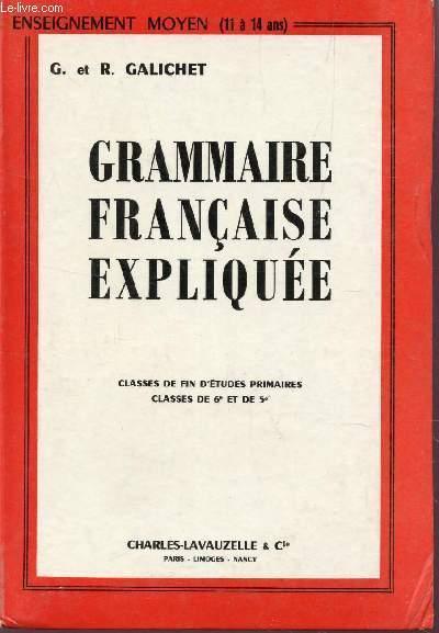 GRAMMAIRE FRANCAISE EXPLIQUEE - CLASSES DE FIN D'ETUDES PRIMAIRES- CLASSES DE 6e ET DE 5e. GALICHET G ET R Fair Hardcover