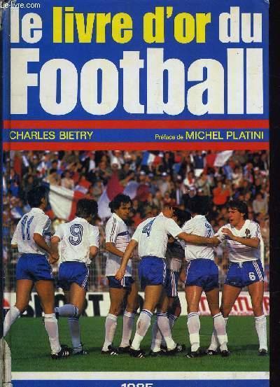 Le livre d'or du football 1985. Préface de Michel Platini.