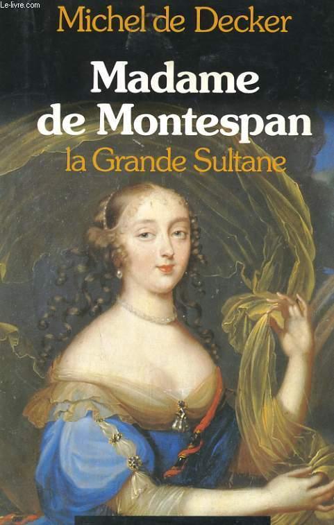 Madame De Montespan La Grande Sultane Par Decker Michel De
