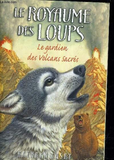 LE ROYAUME DES LOUPS LE GARDIEN DES VOLCANS SACRES. - LASKY KATHRYN