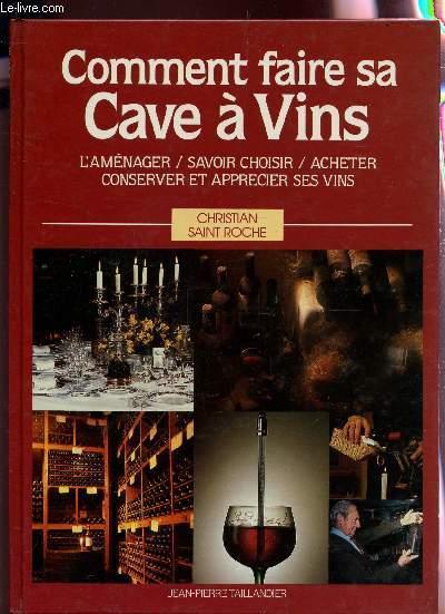 COMMENT FAIRE SA CAVE A VINS / L\'aménager, savoir choisir, acheter ...