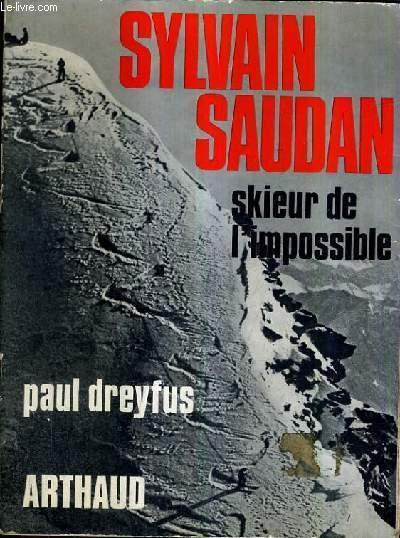 Sylvain Saudan - Skieur De l' Impossible - Arthaud