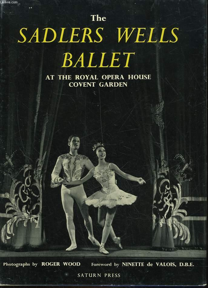 THE SADLERS WELLS BALLET AT THE ROYAL OPERA HOUSE COVIENT GARDEN WOOD ROGER Near Fine Hardcover