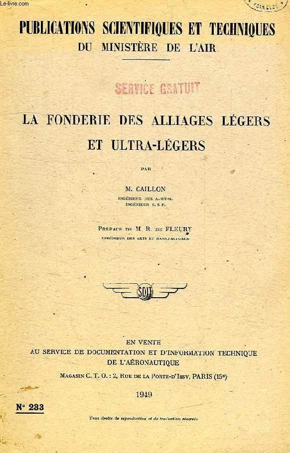 PUBLICATIONS SCIENTIFIQUES ET TECHNIQUES DU MINISTERE DE L'AIR 233, LA FONDERIE DES ALLIAGES LEGERS ET ULTRA-LEGERS CAILLON M., FLEURY R. DE Near Fin