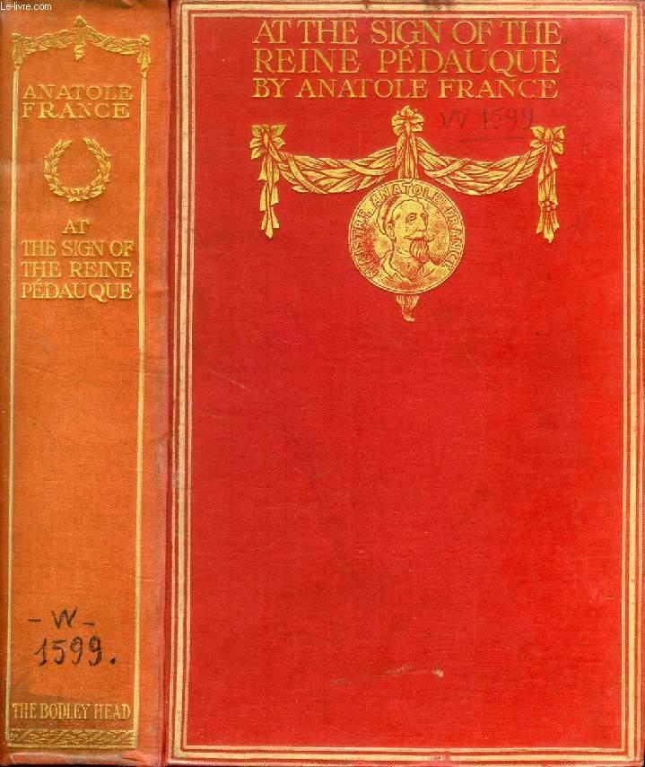 AT THE SIGN OF THE REINE PEDAUQUE FRANCE ANATOLE, By Mrs. W. JACKSON Near Fine Hardcover