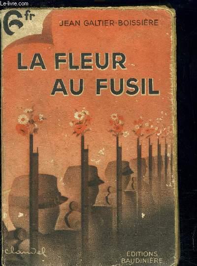 La Fleur Au Fusil De Jean Galtier Boissiere Abebooks