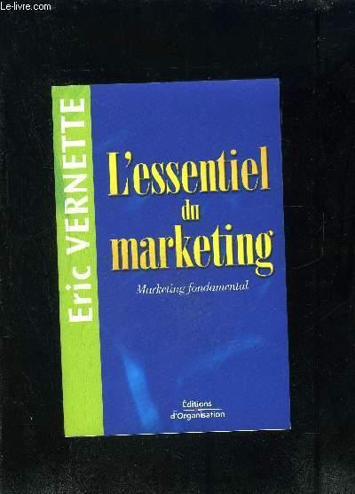 L ESSENTIEL DU MARKETING- MARKETING FONDAMENTAL