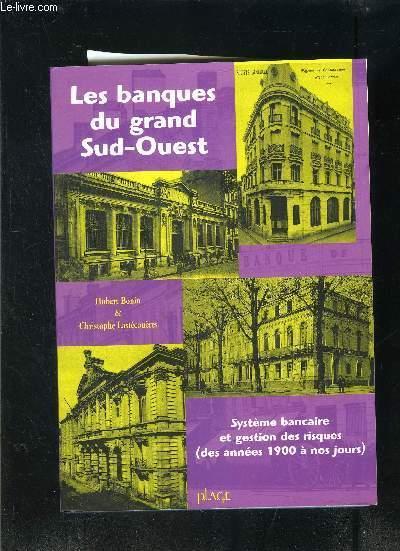 9782914369091 - BONIN HUBERT- LASTECOUERES CHRISTOPHE: LES BANQUES DU GRAND SUD-OUEST- SYSTEME BANCAIRE ET GESTION DES RISQUES (DES ANNEES 1900 A NOS JOURS) - Livre