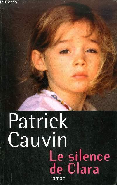 LE SILENCE DE CLARA - ROMAN. - CAUVIN PATRICK