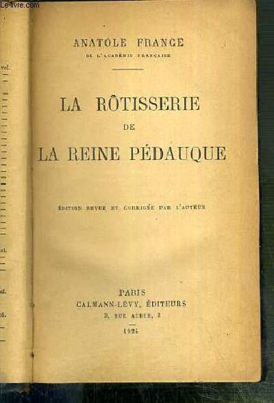 LA ROTISSERIE DE LA REINE PEDAUQUE - EDITION REVUE ET CORRIGEE PAR L'AUTEUR. FRANCE ANATOLE Fair Hardcover