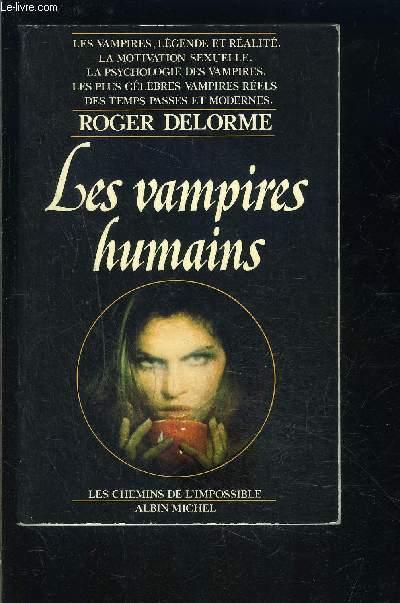 LES VAMPIRES HUMAINS. Les vampires, légende et réalité, la motivation sexuelle, la psychologie des vampires, les plus célèbres vampires réels des temps passés et modernes.