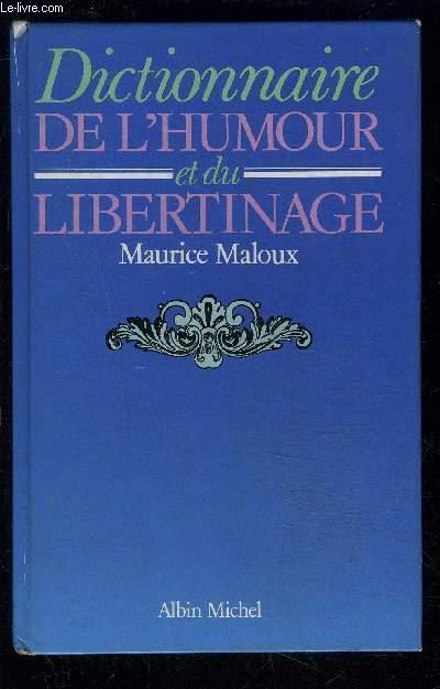 DICTIONNAIRE DE L HUMOUR ET DU LIBERTINAGE - MALOUX MAURICE.