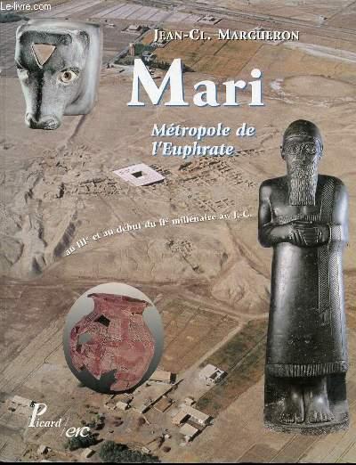 MARI : METROPOLE DE L'EUPHRATE - AU III EME ET AU DEBUT DU II EME MILLENAIRE AVANT J.-C.: ...