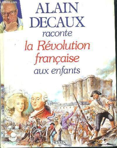 Alain Decaux Raconte La Revolution Francaise Aux Enfants Par Decaux Alain Bon Couverture Souple 1988 Le Livre