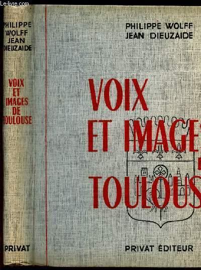 VOIX ET IMAGES DE TOULOUSE. WOLFF PHILIPPE / DIEUZAIDE JEAN Near Fine Hardcover